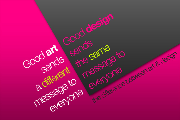 good art sends a different message to everyone good design sends the same message to everyone