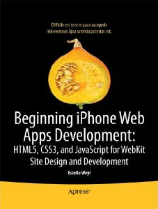 Beginning iPhone Web Apps: HTML5, CSS3, and JavaScript for WebKit